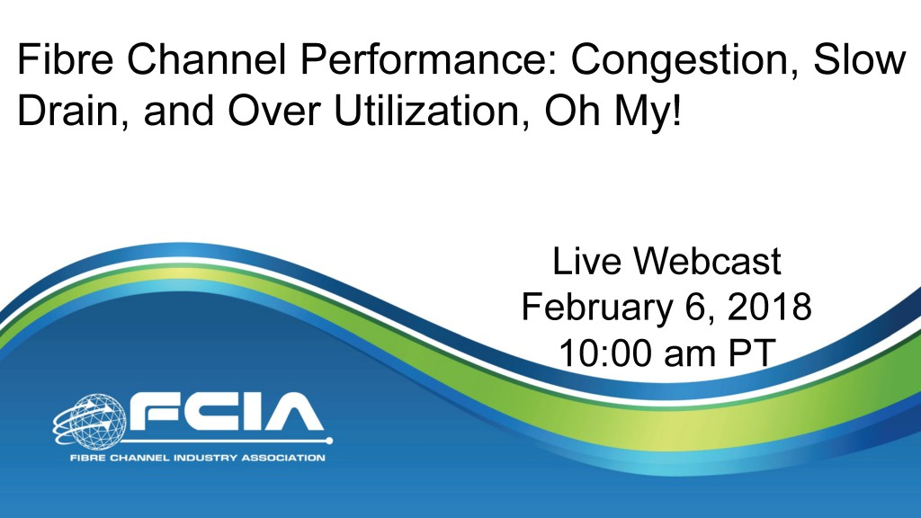 Fibre Channel Performance: Congestion, Slow Drain, and Over-Utilization, Oh My!
